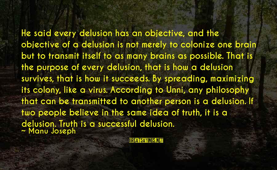 Successful Person Sayings By Manu Joseph: He said every delusion has an objective, and the objective of a delusion is not