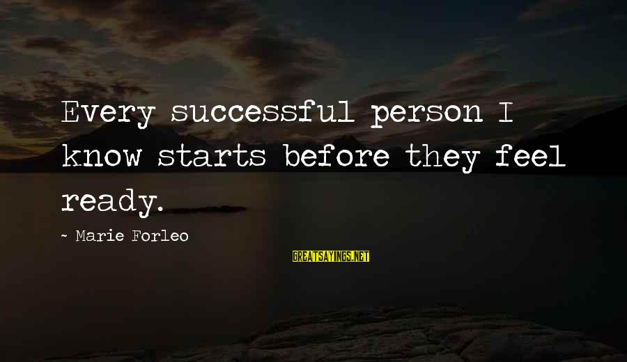 Successful Person Sayings By Marie Forleo: Every successful person I know starts before they feel ready.