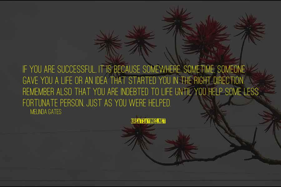 Successful Person Sayings By Melinda Gates: If you are successful, it is because somewhere, sometime, someone gave you a life or