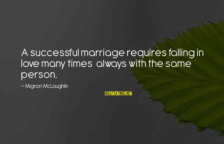 Successful Person Sayings By Mignon McLaughlin: A successful marriage requires falling in love many times always with the same person.