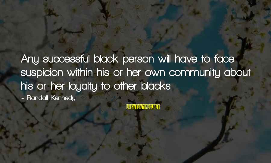 Successful Person Sayings By Randall Kennedy: Any successful black person will have to face suspicion within his or her own community