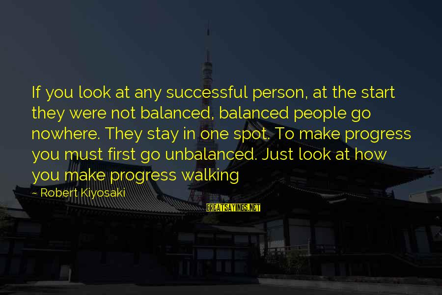 Successful Person Sayings By Robert Kiyosaki: If you look at any successful person, at the start they were not balanced, balanced