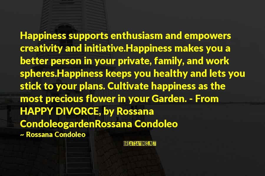 Successful Person Sayings By Rossana Condoleo: Happiness supports enthusiasm and empowers creativity and initiative.Happiness makes you a better person in your