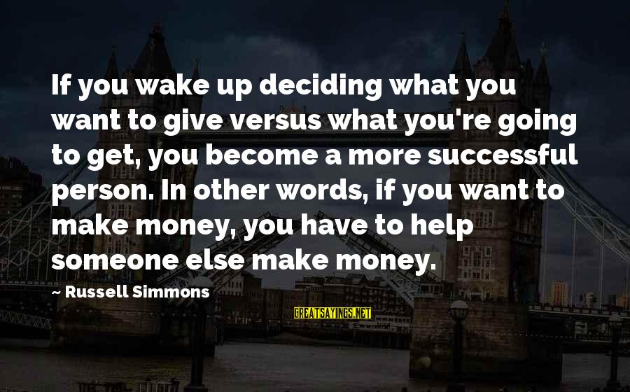 Successful Person Sayings By Russell Simmons: If you wake up deciding what you want to give versus what you're going to