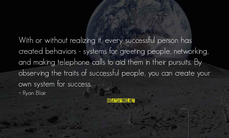 Successful Person Sayings By Ryan Blair: With or without realizing it, every successful person has created behaviors - systems for greeting
