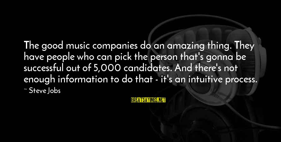 Successful Person Sayings By Steve Jobs: The good music companies do an amazing thing. They have people who can pick the