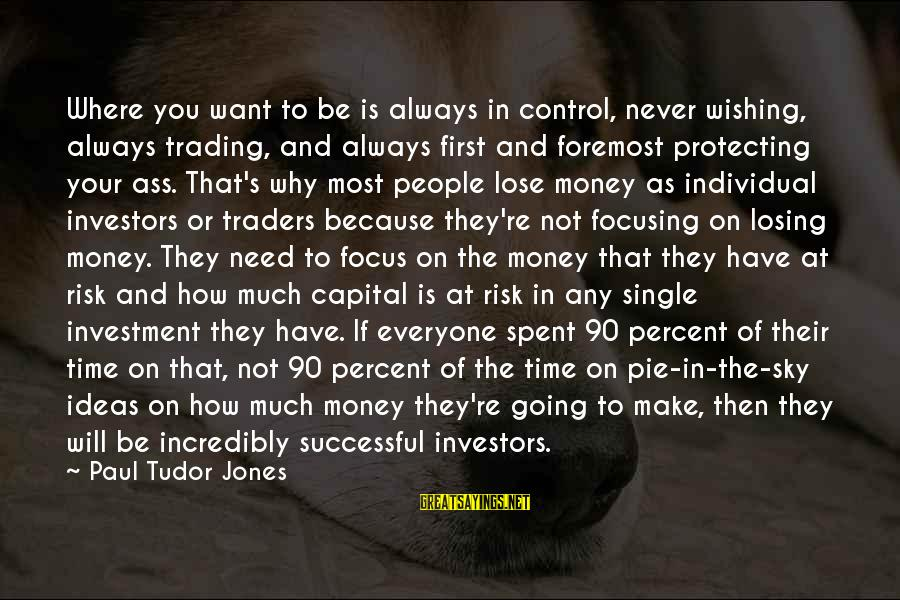 Successful Traders Sayings By Paul Tudor Jones: Where you want to be is always in control, never wishing, always trading, and always