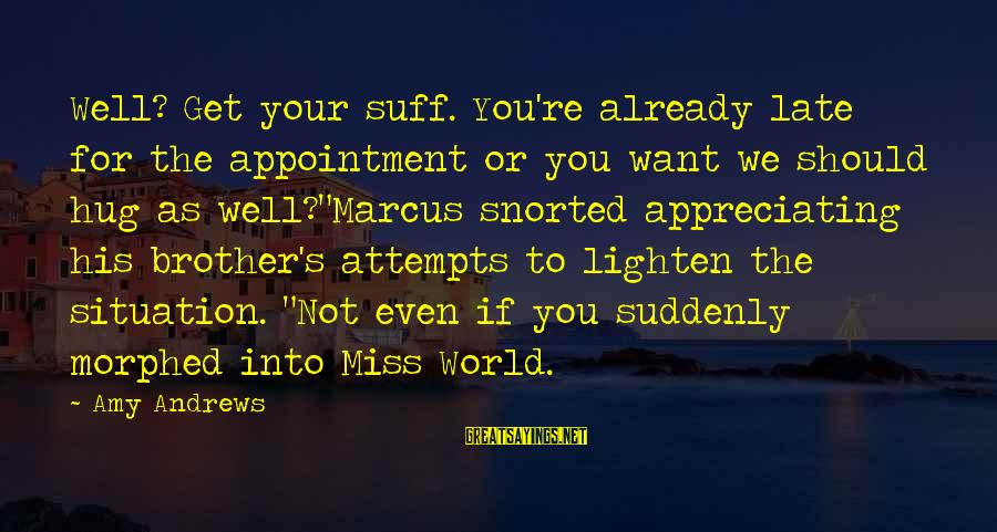 Suddenly Miss You Sayings By Amy Andrews: Well? Get your suff. You're already late for the appointment or you want we should