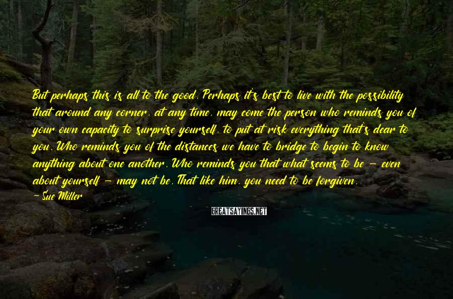 Sue Miller Sayings: But perhaps this is all to the good. Perhaps it's best to live with the