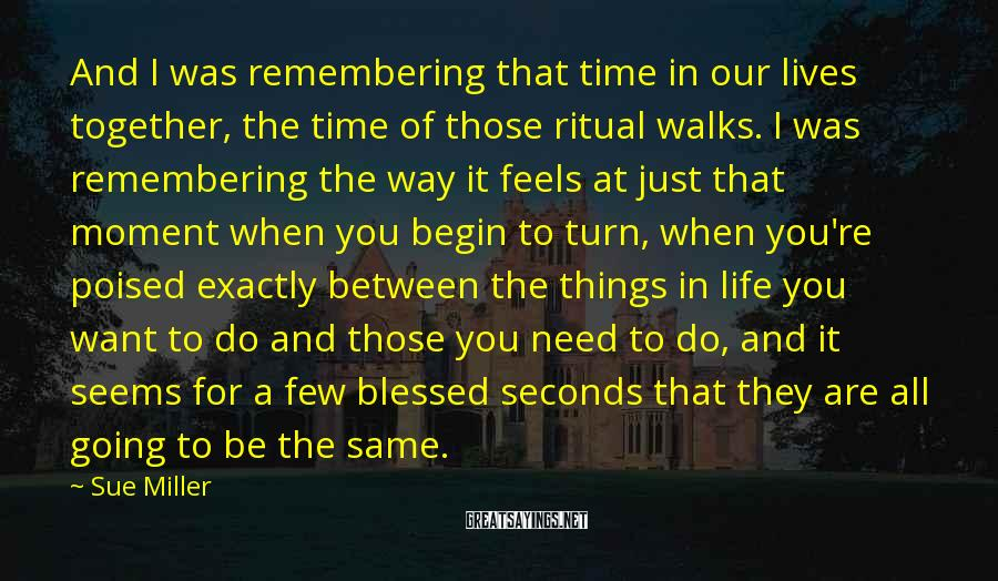 Sue Miller Sayings: And I was remembering that time in our lives together, the time of those ritual