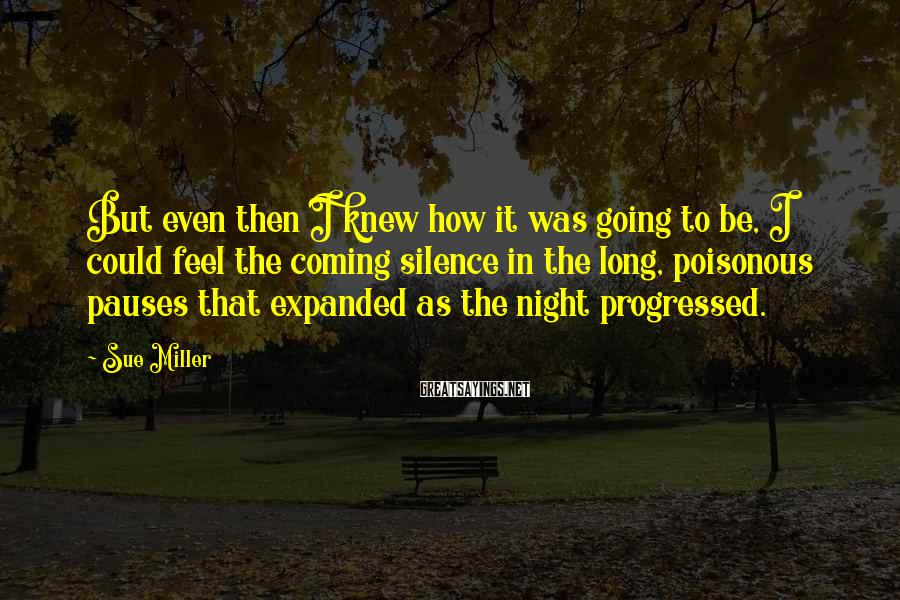 Sue Miller Sayings: But even then I knew how it was going to be, I could feel the