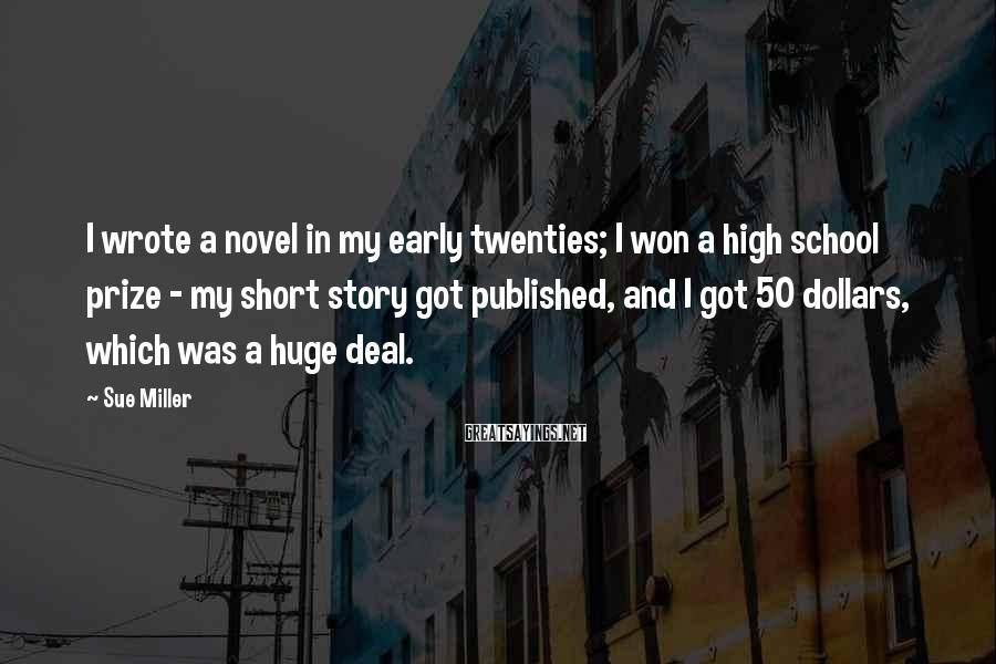 Sue Miller Sayings: I wrote a novel in my early twenties; I won a high school prize -