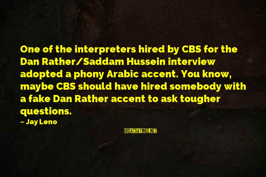 Suffragists Historian Sayings By Jay Leno: One of the interpreters hired by CBS for the Dan Rather/Saddam Hussein interview adopted a