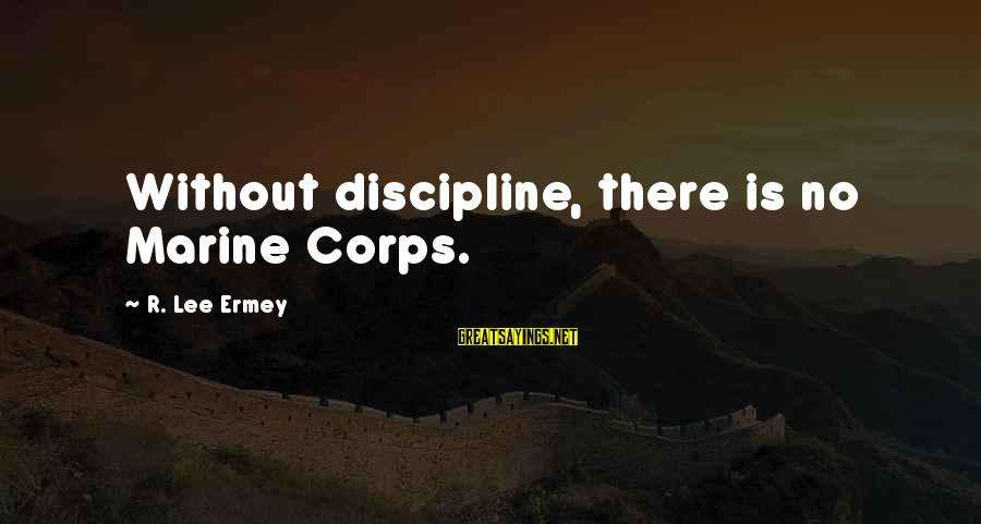 Suffragists Historian Sayings By R. Lee Ermey: Without discipline, there is no Marine Corps.