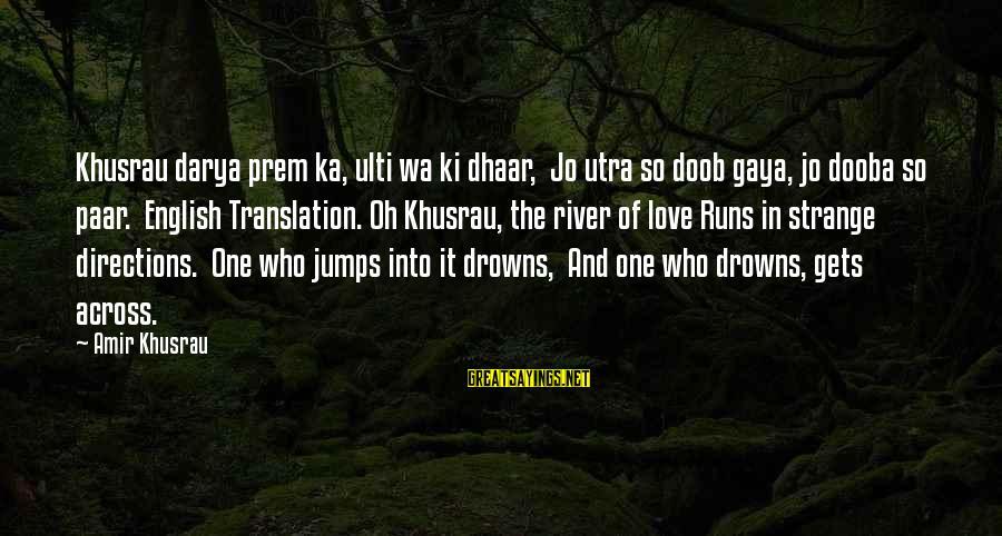 Sufi Sayings By Amir Khusrau: Khusrau darya prem ka, ulti wa ki dhaar, Jo utra so doob gaya, jo dooba