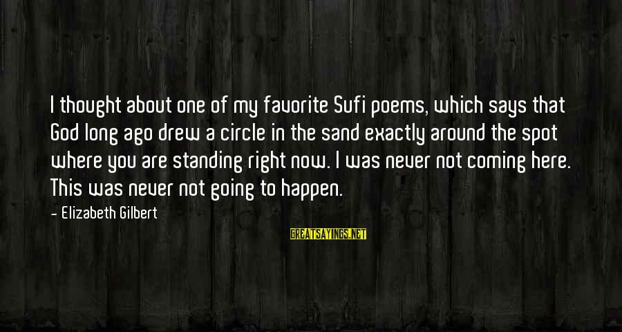 Sufi Sayings By Elizabeth Gilbert: I thought about one of my favorite Sufi poems, which says that God long ago
