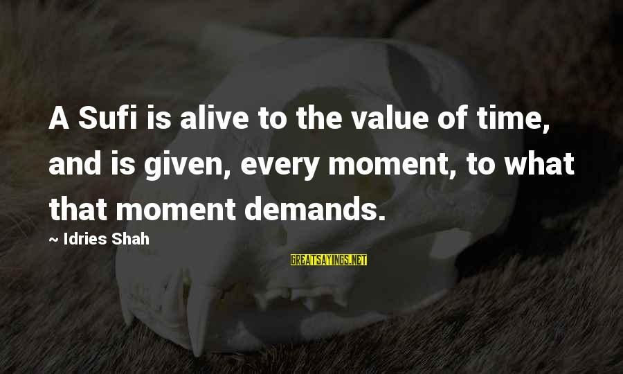 Sufi Sayings By Idries Shah: A Sufi is alive to the value of time, and is given, every moment, to