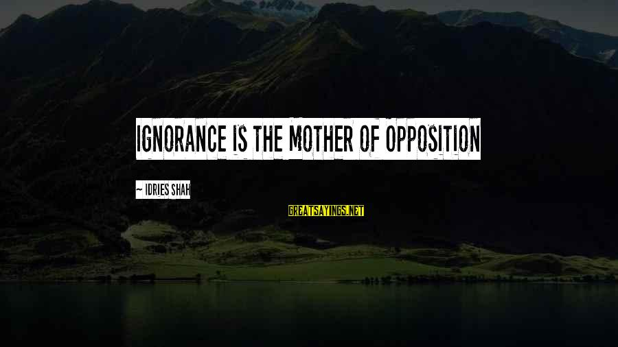 Sufi Sayings By Idries Shah: Ignorance is the Mother of Opposition