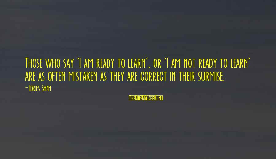 Sufi Sayings By Idries Shah: Those who say 'I am ready to learn', or 'I am not ready to learn'
