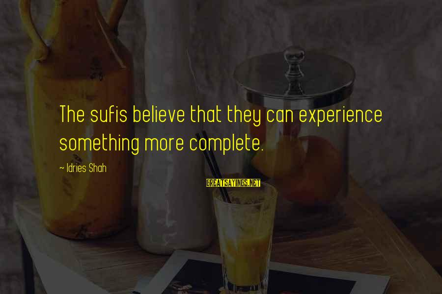 Sufi Sayings By Idries Shah: The sufis believe that they can experience something more complete.