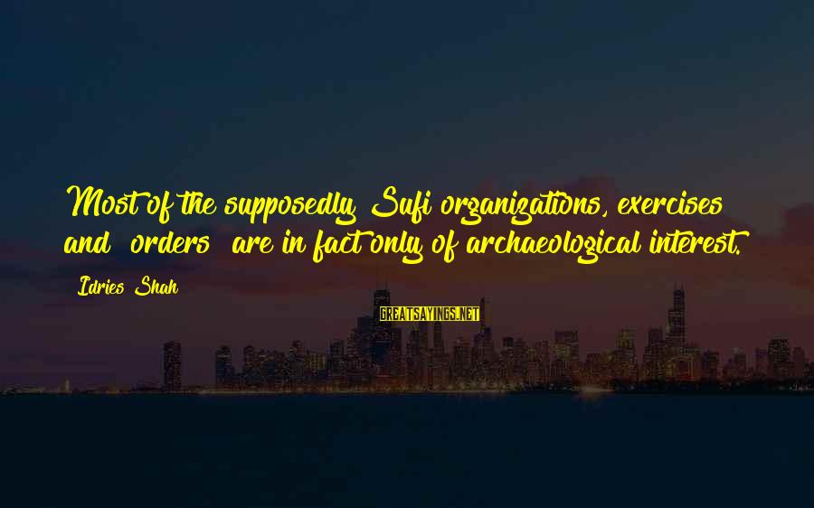 """Sufi Sayings By Idries Shah: Most of the supposedly Sufi organizations, exercises and """"orders"""" are in fact only of archaeological"""