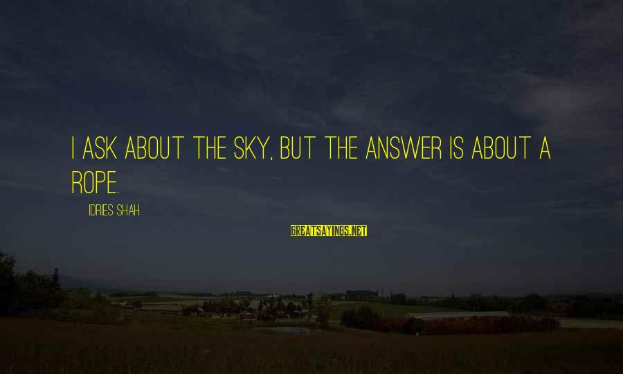 Sufi Sayings By Idries Shah: I ask about the sky, but the answer is about a rope.