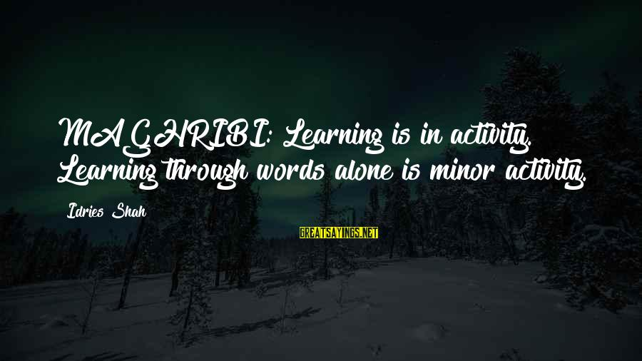 Sufi Sayings By Idries Shah: MAGHRIBI: Learning is in activity. Learning through words alone is minor activity.