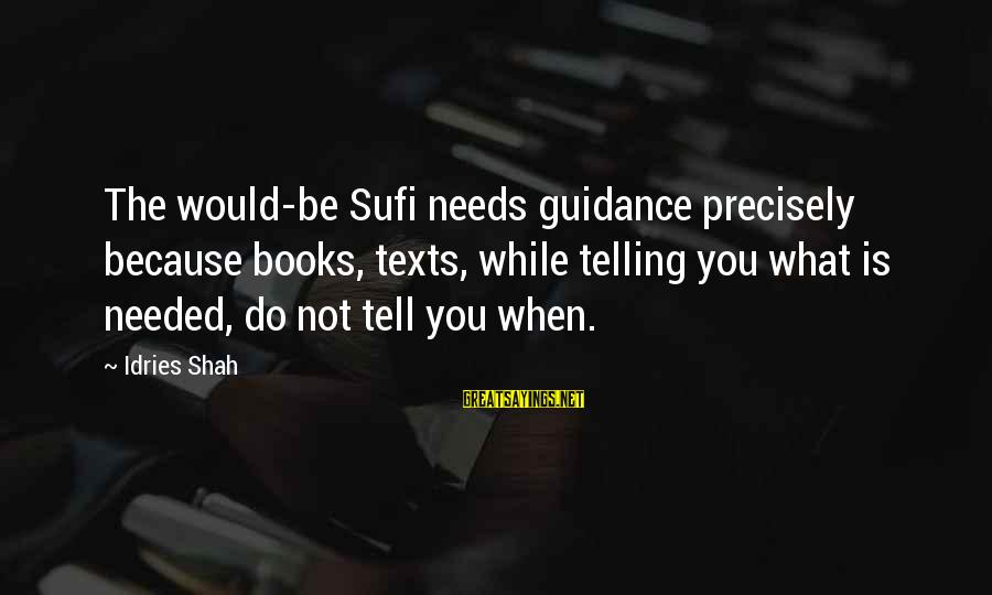 Sufi Sayings By Idries Shah: The would-be Sufi needs guidance precisely because books, texts, while telling you what is needed,