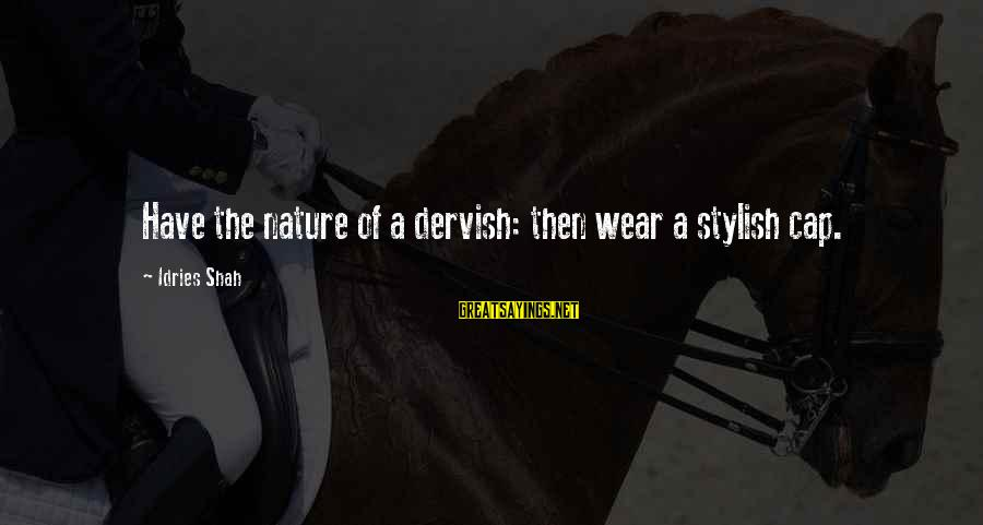 Sufi Sayings By Idries Shah: Have the nature of a dervish: then wear a stylish cap.