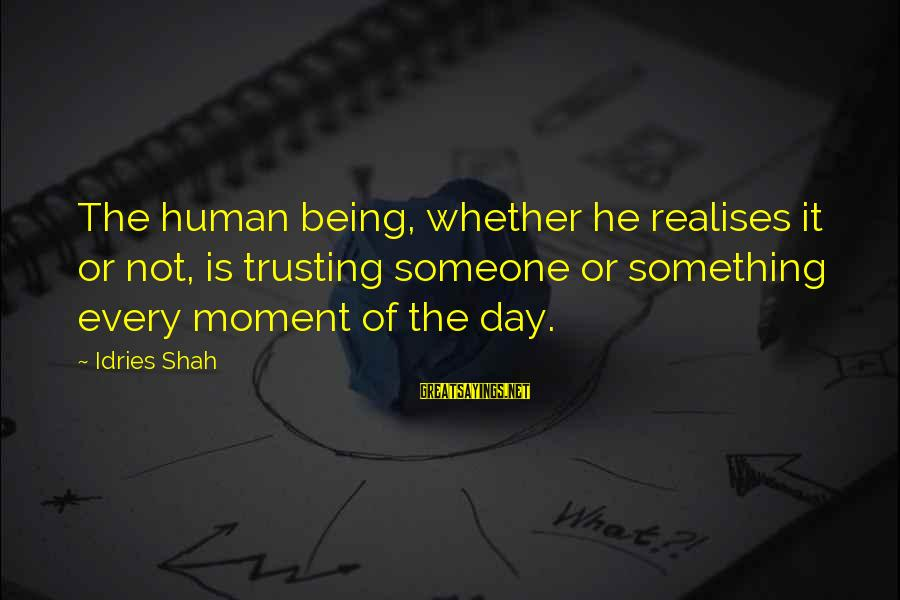 Sufi Sayings By Idries Shah: The human being, whether he realises it or not, is trusting someone or something every