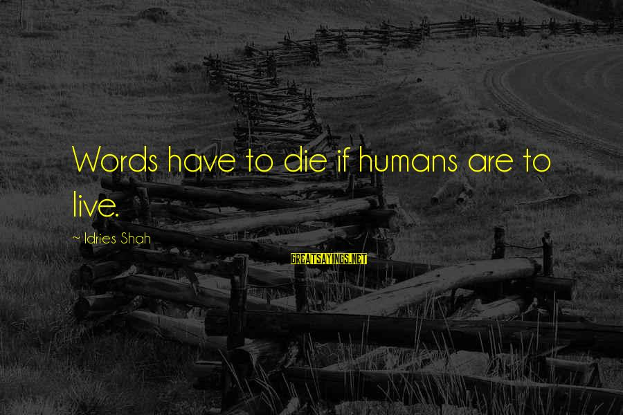 Sufi Sayings By Idries Shah: Words have to die if humans are to live.