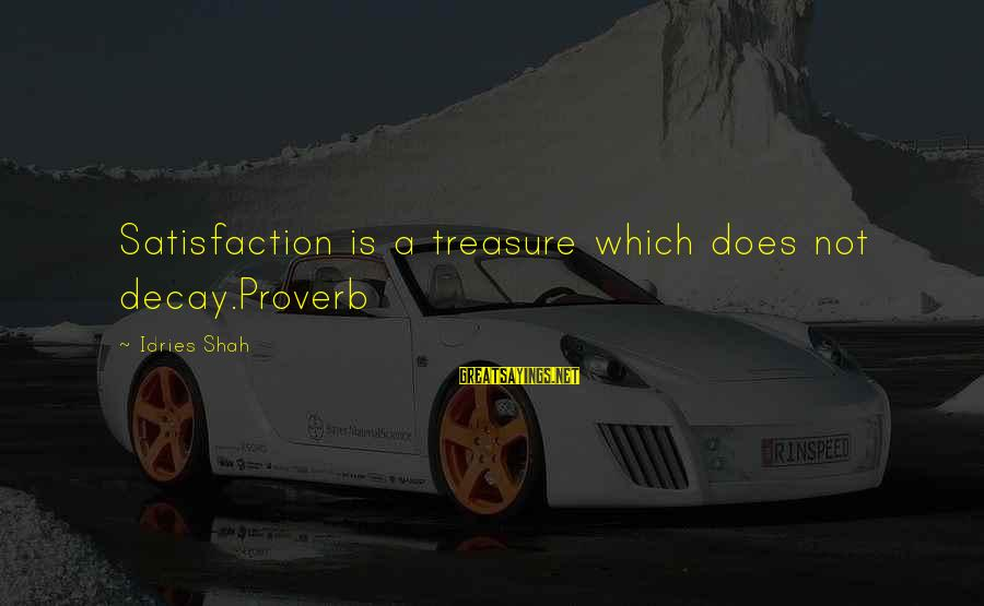 Sufi Sayings By Idries Shah: Satisfaction is a treasure which does not decay.Proverb