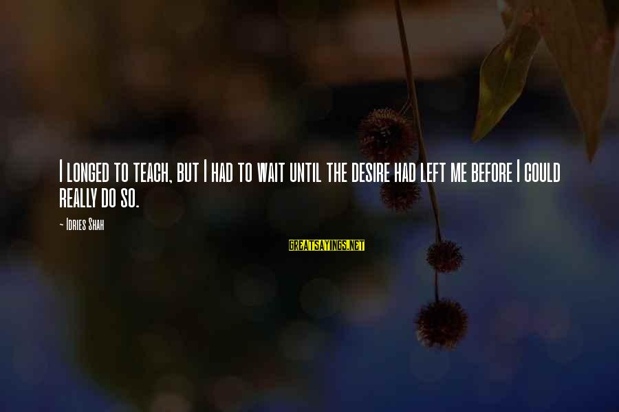 Sufi Sayings By Idries Shah: I longed to teach, but I had to wait until the desire had left me