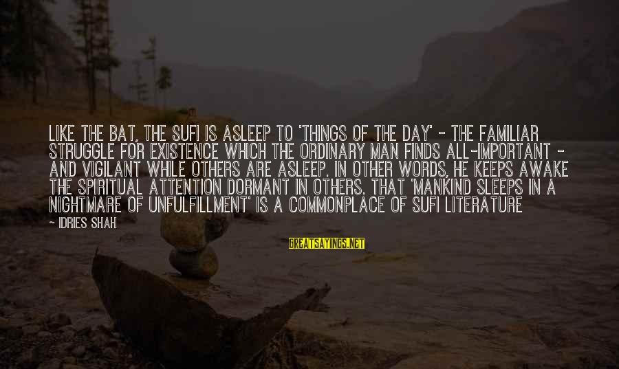 Sufi Sayings By Idries Shah: Like the bat, the Sufi is asleep to 'things of the day' - the familiar