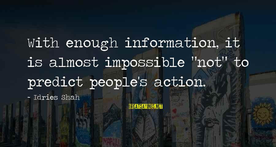 """Sufi Sayings By Idries Shah: With enough information, it is almost impossible """"not"""" to predict people's action."""