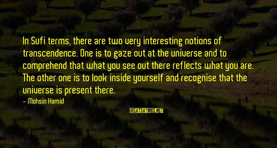 Sufi Sayings By Mohsin Hamid: In Sufi terms, there are two very interesting notions of transcendence. One is to gaze