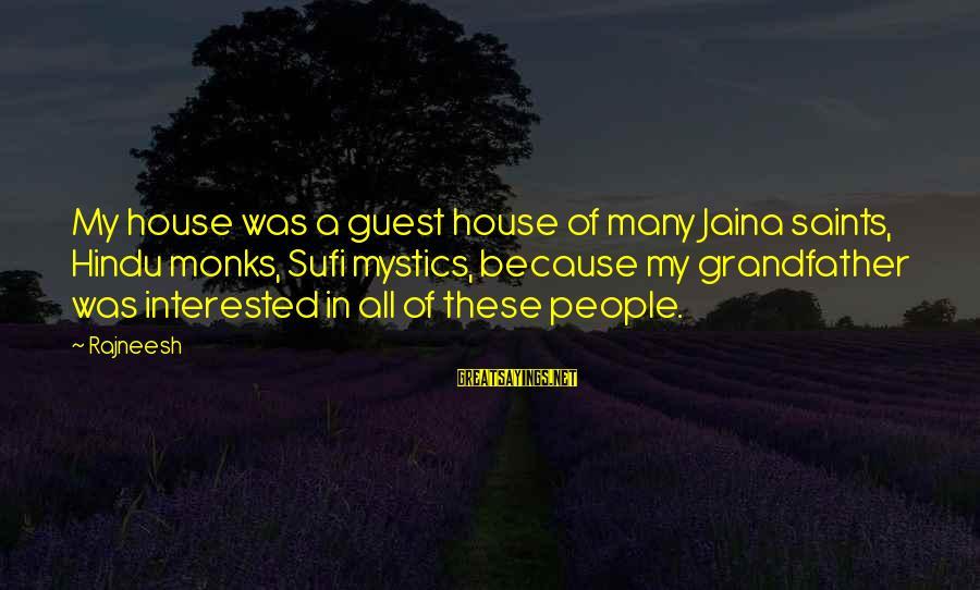 Sufi Sayings By Rajneesh: My house was a guest house of many Jaina saints, Hindu monks, Sufi mystics, because