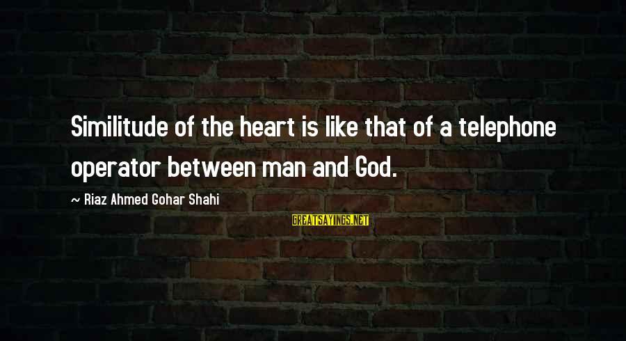 Sufi Sayings By Riaz Ahmed Gohar Shahi: Similitude of the heart is like that of a telephone operator between man and God.