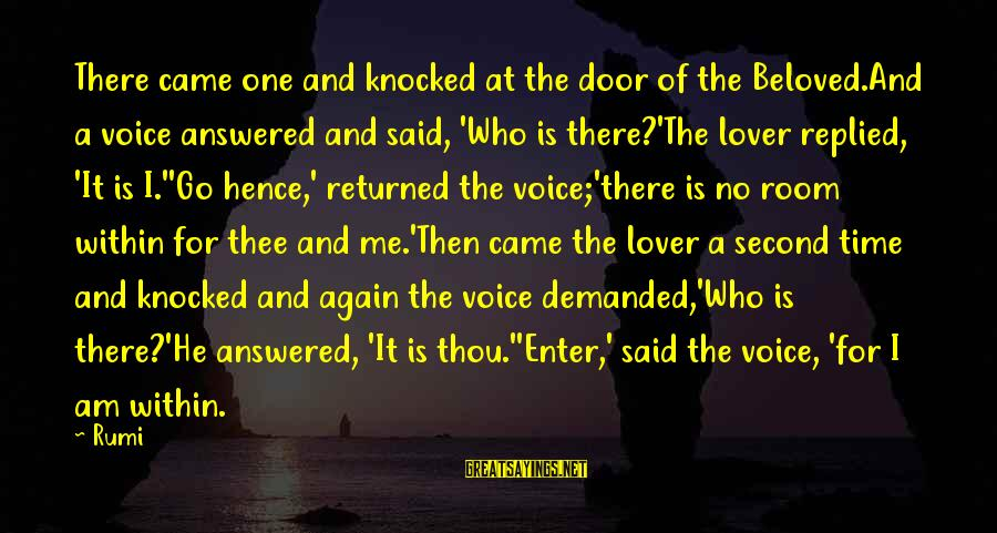 Sufi Sayings By Rumi: There came one and knocked at the door of the Beloved.And a voice answered and