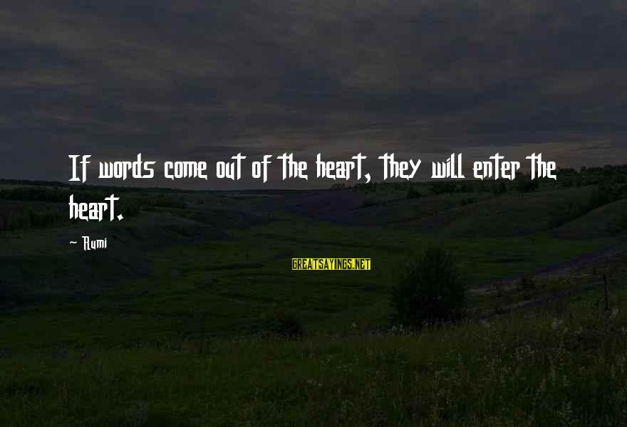 Sufi Sayings By Rumi: If words come out of the heart, they will enter the heart.