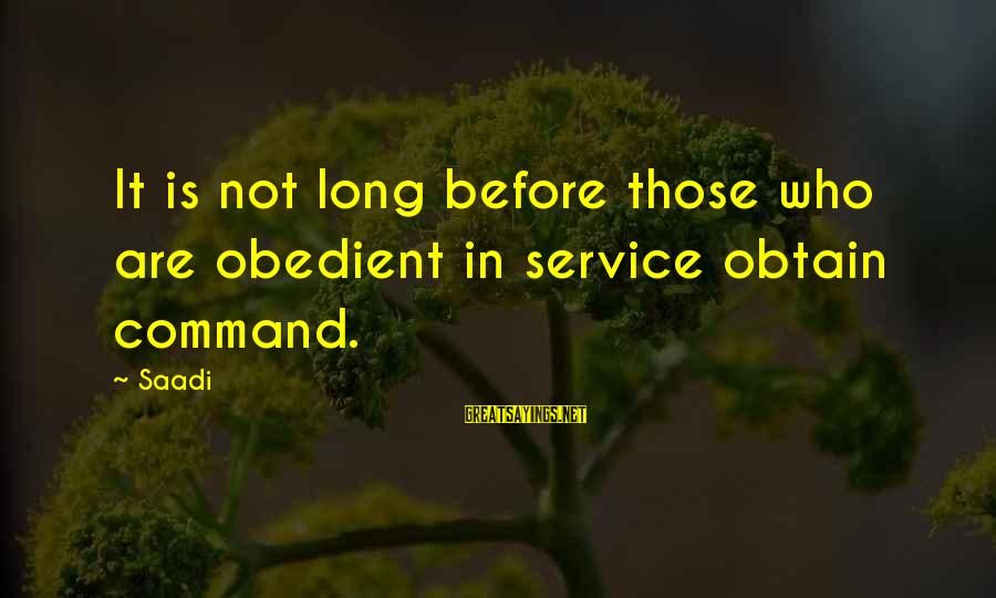 Sufi Sayings By Saadi: It is not long before those who are obedient in service obtain command.