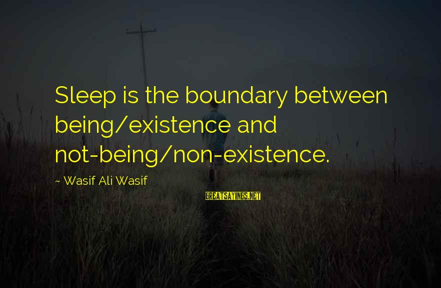Sufi Sayings By Wasif Ali Wasif: Sleep is the boundary between being/existence and not-being/non-existence.