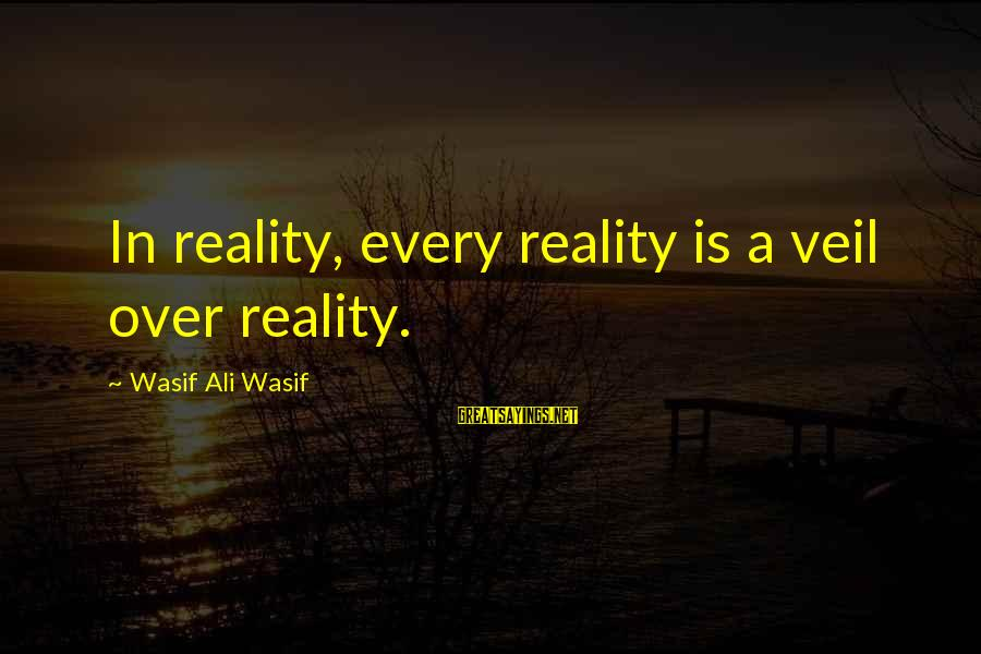 Sufi Sayings By Wasif Ali Wasif: In reality, every reality is a veil over reality.