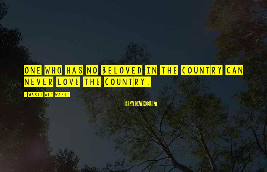 Sufi Sayings By Wasif Ali Wasif: One who has no beloved in the country can never love the country.
