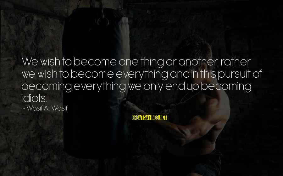 Sufi Sayings By Wasif Ali Wasif: We wish to become one thing or another, rather we wish to become everything and