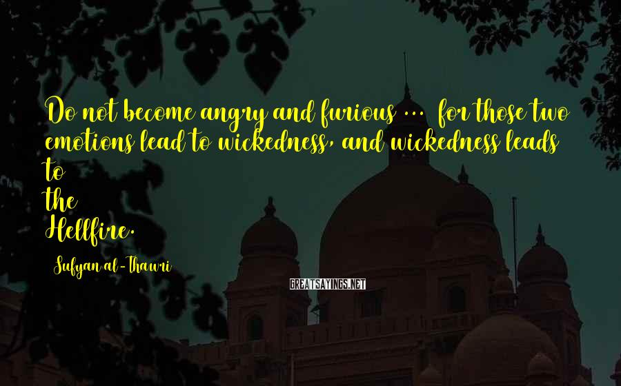 Sufyan Al-Thawri Sayings: Do not become angry and furious ... for those two emotions lead to wickedness, and