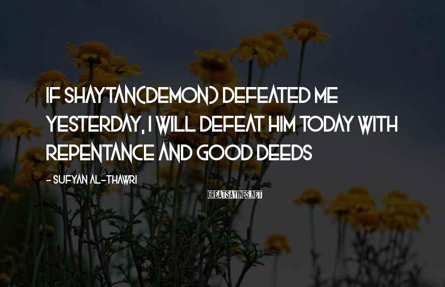 Sufyan Al-Thawri Sayings: If Shaytan(Demon) defeated me yesterday, I will defeat him today with repentance and good deeds