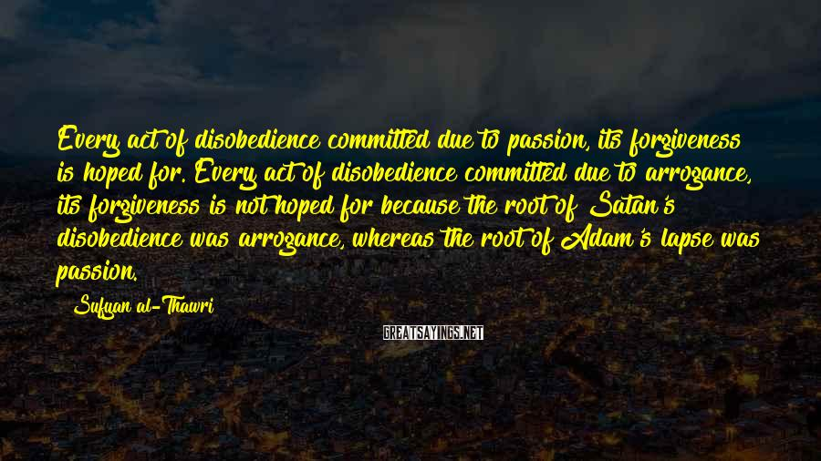 Sufyan Al-Thawri Sayings: Every act of disobedience committed due to passion, its forgiveness is hoped for. Every act