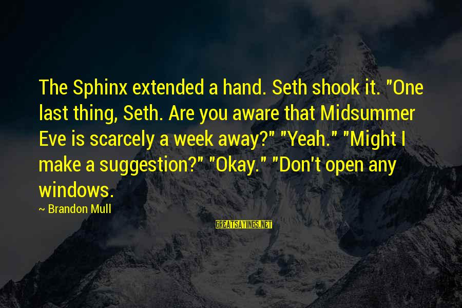 """Suggestion Sayings By Brandon Mull: The Sphinx extended a hand. Seth shook it. """"One last thing, Seth. Are you aware"""