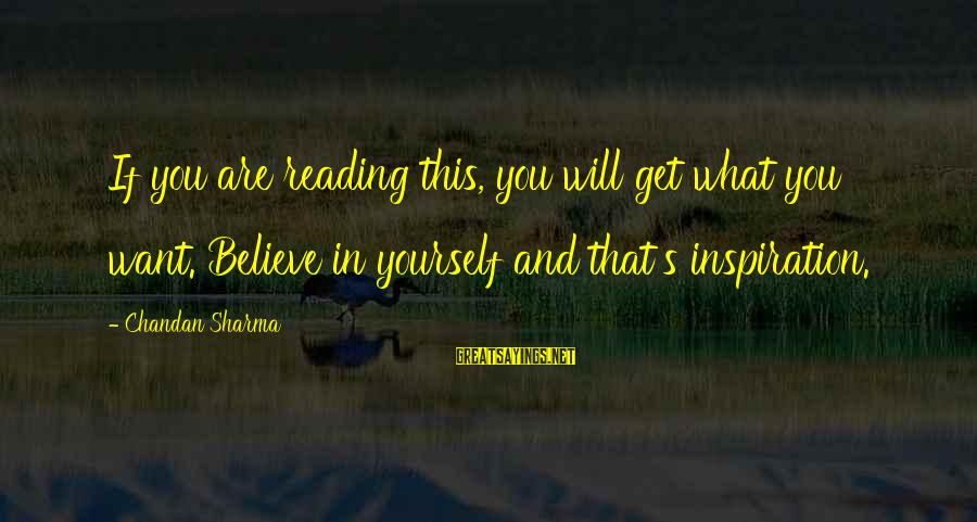 Suggestion Sayings By Chandan Sharma: If you are reading this, you will get what you want. Believe in yourself and